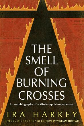 The Smell of Burning Crosses - An Autobiography of a Mississippi Newspaperman