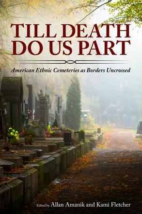 Till Death Do Us Part - American Ethnic Cemeteries as Borders Uncrossed