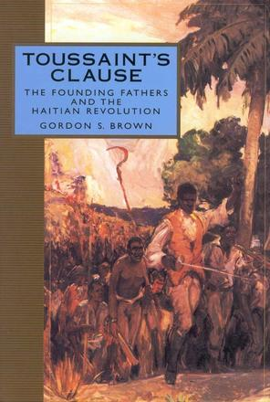 Toussaint's Clause - The Founding Fathers and the Haitian Revolution