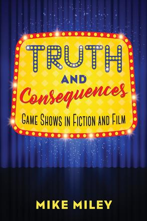 Truth and Consequences - Game Shows in Fiction and Film