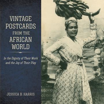 Vintage Postcards from the African World - In the Dignity of Their Work and the Joy of Their Play