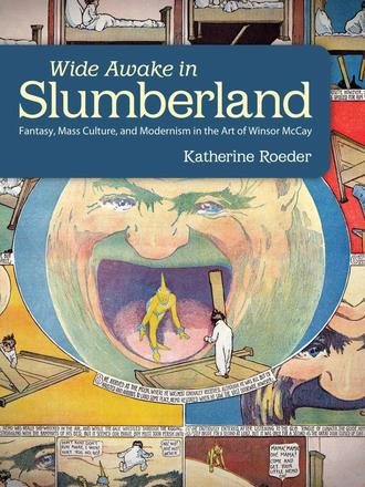 Wide Awake in Slumberland - Fantasy, Mass Culture, and Modernism in the Art of Winsor McCay