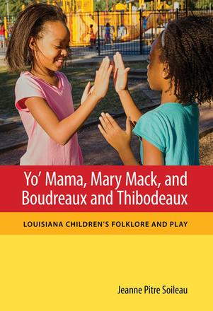 Yo' Mama, Mary Mack, and Boudreaux and Thibodeaux - Louisiana Children's Folklore and Play