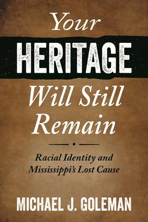 Your Heritage Will Still Remain - Racial Identity and Mississippi's Lost Cause